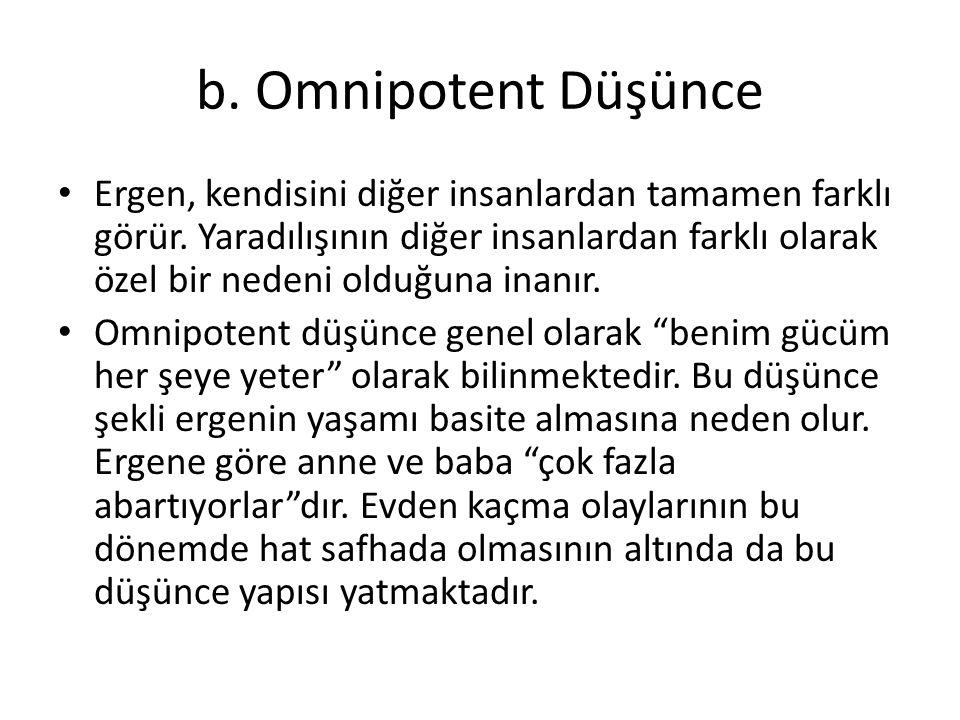 b. Omnipotent Düşünce Ergen, kendisini diğer insanlardan tamamen farklı görür. Yaradılışının diğer insanlardan farklı olarak özel bir nedeni olduğuna