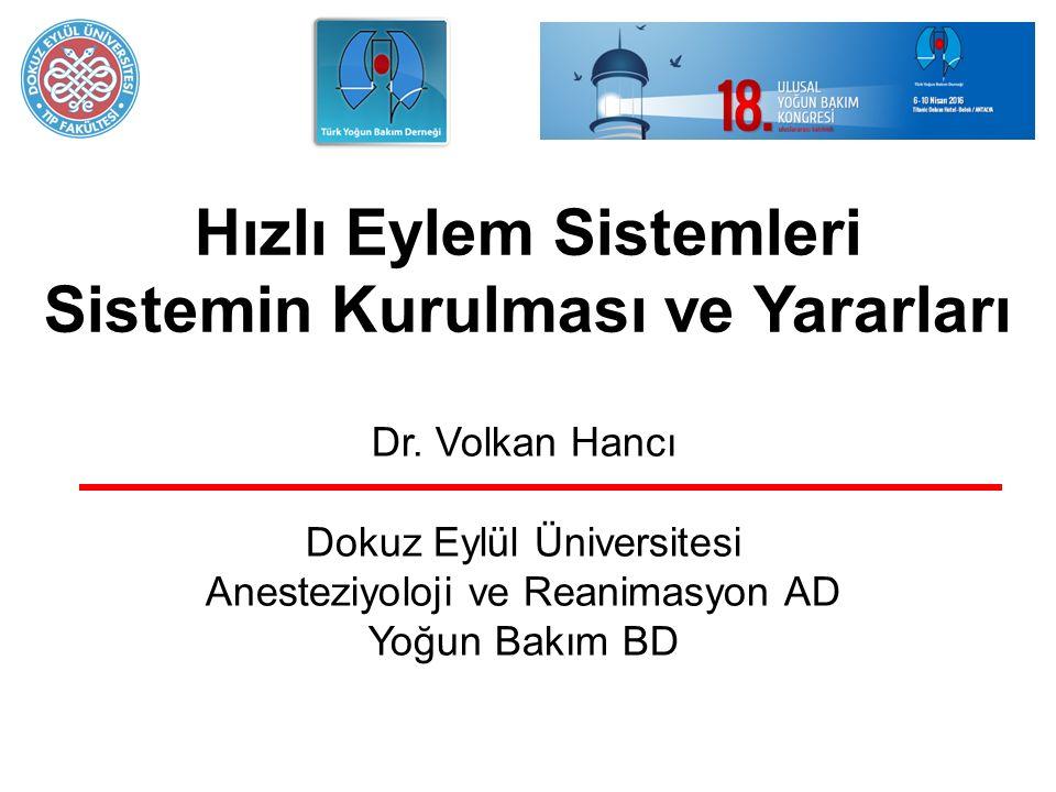 Hızlı Eylem Sistemleri Sistemin Kurulması ve Yararları Dr. Volkan Hancı Dokuz Eylül Üniversitesi Anesteziyoloji ve Reanimasyon AD Yoğun Bakım BD