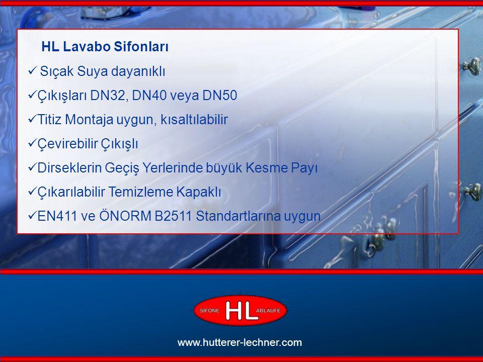HL Lavabo Sifonları Sıçak Suya dayanıklı Çıkışları DN32, DN40 veya DN50 Titiz Montaja uygun, kısaltılabilir Çevirebilir Çıkışlı Dirseklerin Geçiş Yerlerinde büyük Kesme Payı Çıkarılabilir Temizleme Kapaklı EN411 ve ÖNORM B2511 Standartlarına uygun www.hutterer-lechner.com