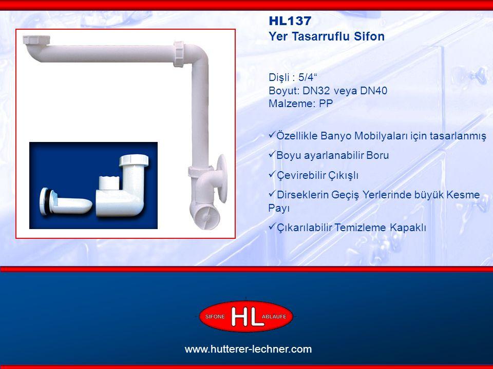 www.hutterer-lechner.com HL137 Yer Tasarruflu Sifon Dişli : 5/4 Boyut: DN32 veya DN40 Malzeme: PP Özellikle Banyo Mobilyaları için tasarlanmış Boyu ayarlanabilir Boru Çevirebilir Çıkışlı Dirseklerin Geçiş Yerlerinde büyük Kesme Payı Çıkarılabilir Temizleme Kapaklı