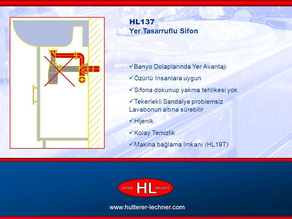 www.hutterer-lechner.com HL137 Yer Tasarruflu Sifon Banyo Dolaplarında Yer Avantajı Özürlü Insanlara uygun Sifona dokunup yakma tehlikesi yok Tekerlekli Sandalye problemsiz Lavabonun altına sürebilir Hijenik Kolay Temizlik Makina bağlama Imkanı (HL19T)