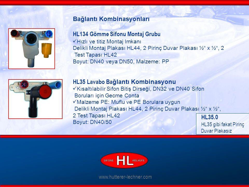 www.hutterer-lechner.com Bağlantı Kombinasyonları HL134 Gömme Sifonu Montaj Grubu Hızlı ve titiz Montaj Imkanı Delikli Montaj Plakası HL44, 2 Pirinç Duvar Plakası ½ x ½ , 2 Test Tapası HL42 Boyut: DN40 veya DN50, Malzeme: PP HL35 Lavabo Ba ğlantı Kombinasyonu Kısaltılabilir Sifon Bitiş Dirseği, DN32 ve DN40 Sifon Boruları için Gecme Conta Malzeme PE: Muflu ve PE Borulara uygun Delikli Montaj Plakası HL44, 2 Pirinç Duvar Plakası ½ x ½ , 2 Test Tapası HL42 Boyut: DN40/50 HL35.0 HL35 gibi fakat Pirinç Duvar Plakasız
