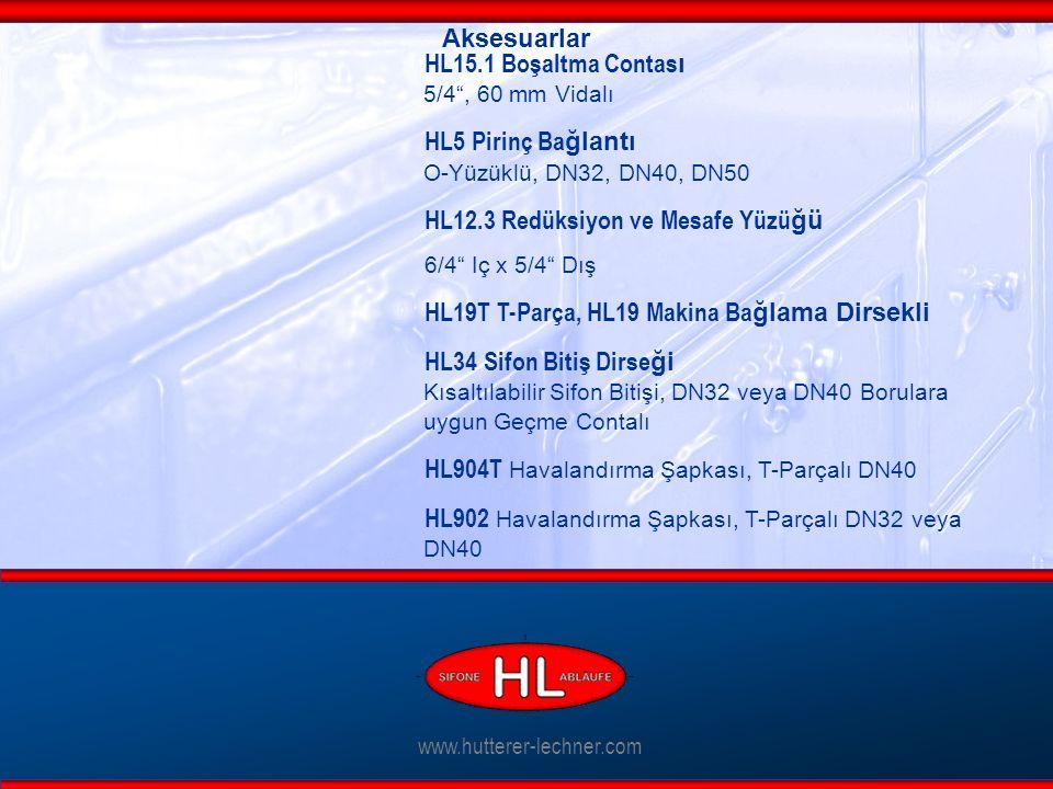 www.hutterer-lechner.com HL15.1 Boşaltma Contas ı 5/4 , 60 mm Vidalı HL5 Pirinç Ba ğlantı O-Yüzüklü, DN32, DN40, DN50 HL12.3 Redüksiyon ve Mesafe Yüzü ğü 6/4 Iç x 5/4 Dış HL19T T-Parça, HL19 Makina Ba ğlama Dirsekli HL34 Sifon Bitiş Dirse ği Kısaltılabilir Sifon Bitişi, DN32 veya DN40 Borulara uygun Geçme Contalı HL904T Havalandırma Şapkası, T-Parçalı DN40 HL902 Havalandırma Şapkası, T-Parçalı DN32 veya DN40 Aksesuarlar