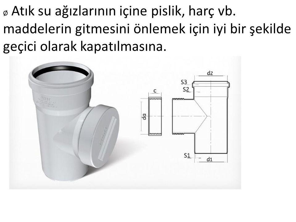 Ø Atık su ağızlarının içine pislik, harç vb. maddelerin gitmesini önlemek için iyi bir şekilde geçici olarak kapatılmasına.