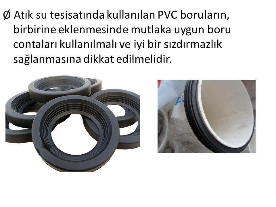 Ø Atık su tesisatında kullanılan PVC boruların, birbirine eklenmesinde mutlaka uygun boru contaları kullanılmalı ve iyi bir sızdırmazlık sağlanmasına