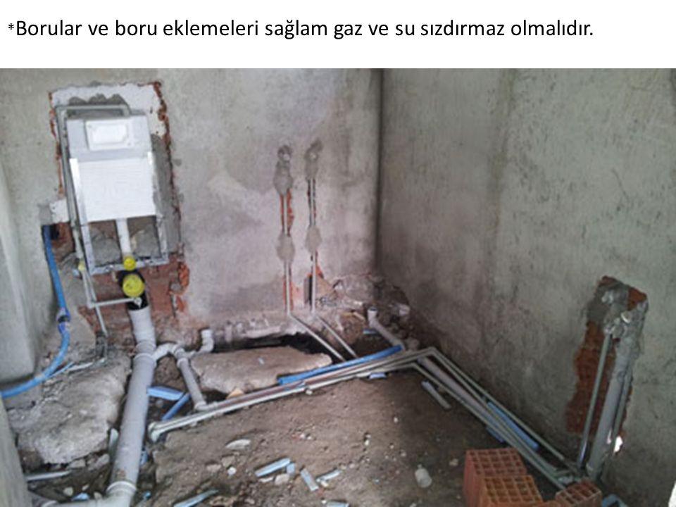 * Borular ve boru eklemeleri sağlam gaz ve su sızdırmaz olmalıdır.