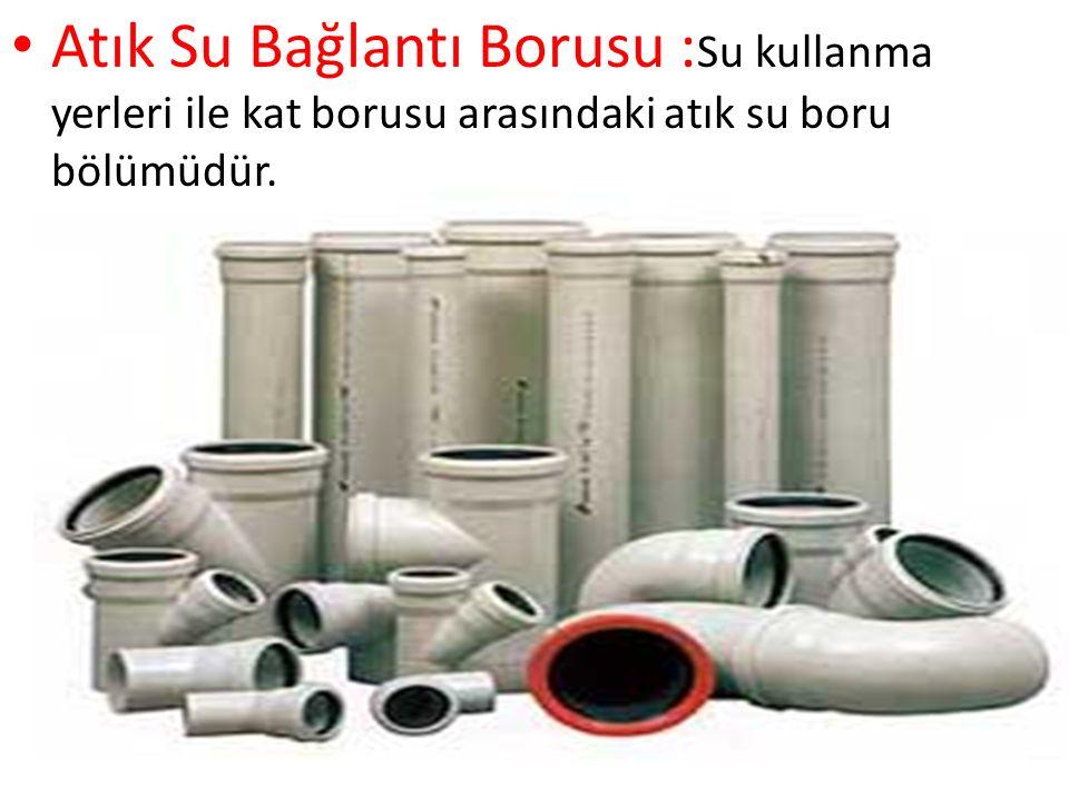 Atık Su Bağlantı Borusu : Su kullanma yerleri ile kat borusu arasındaki atık su boru bölümüdür.
