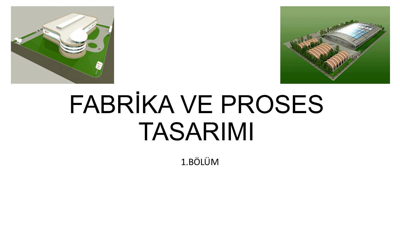 FABRİKA VE PROSES TASARIMI 1.BÖLÜM