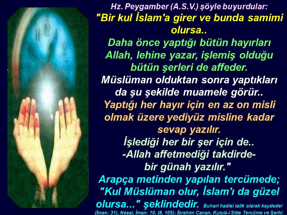 Hz. Peygamber (A.S.V.) şöyle buyurdular: Bir kul İslam a girer ve bunda samimi olursa..