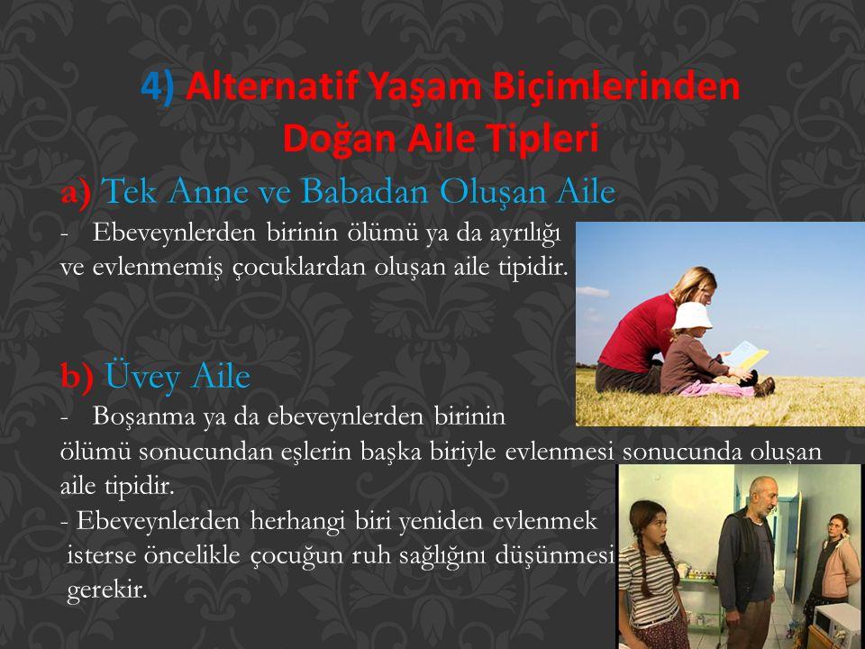 4) Alternatif Yaşam Biçimlerinden Doğan Aile Tipleri a) Tek Anne ve Babadan Oluşan Aile -Ebeveynlerden birinin ölümü ya da ayrılığı ve evlenmemiş çocu
