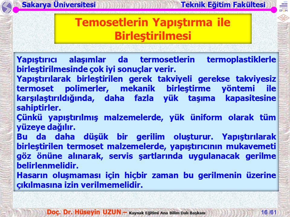 Sakarya Üniversitesi Teknik Eğitim Fakültesi /61 Doç. Dr. Hüseyin UZUN – Kaynak Eğitimi Ana Bilim Dalı Başkanı 16 Yapıştırıcı alaşımlar da termosetler