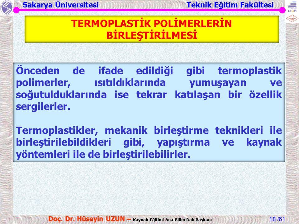 Sakarya Üniversitesi Teknik Eğitim Fakültesi /61 Doç. Dr. Hüseyin UZUN – Kaynak Eğitimi Ana Bilim Dalı Başkanı 18 TERMOPLASTİK POLİMERLERİN BİRLEŞTİRİ