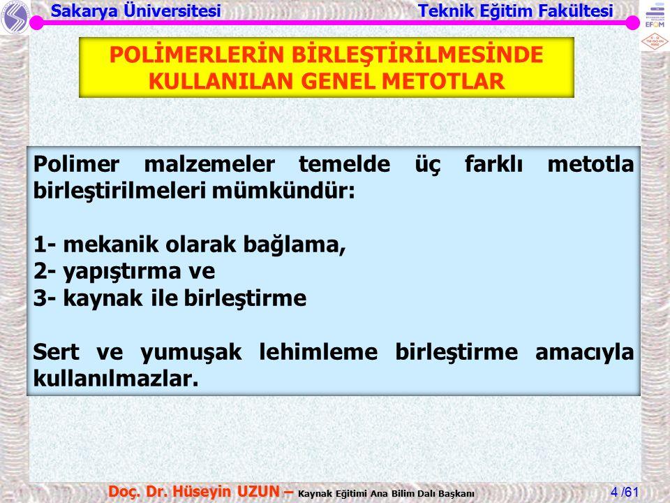 Sakarya Üniversitesi Teknik Eğitim Fakültesi /61 Doç. Dr. Hüseyin UZUN – Kaynak Eğitimi Ana Bilim Dalı Başkanı 4 POLİMERLERİN BİRLEŞTİRİLMESİNDE KULLA