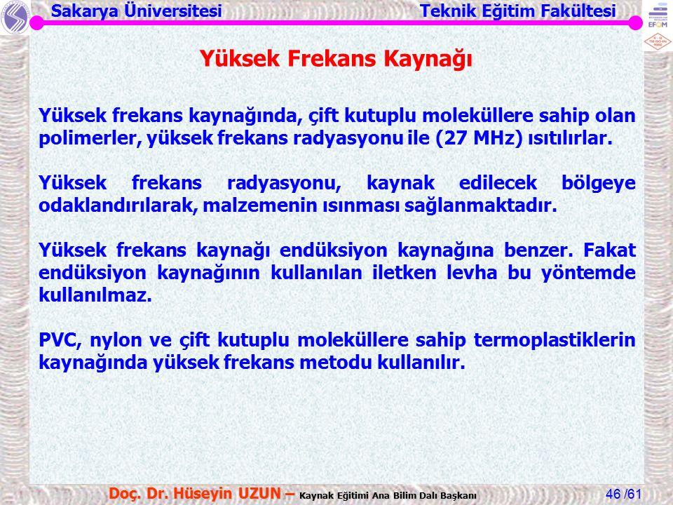 Sakarya Üniversitesi Teknik Eğitim Fakültesi /61 Doç. Dr. Hüseyin UZUN – Kaynak Eğitimi Ana Bilim Dalı Başkanı 46 Yüksek Frekans Kaynağı Yüksek frekan