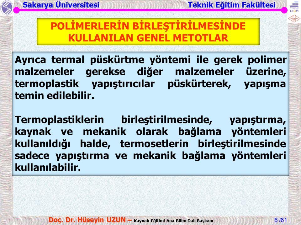 Sakarya Üniversitesi Teknik Eğitim Fakültesi /61 Doç. Dr. Hüseyin UZUN – Kaynak Eğitimi Ana Bilim Dalı Başkanı 5 POLİMERLERİN BİRLEŞTİRİLMESİNDE KULLA