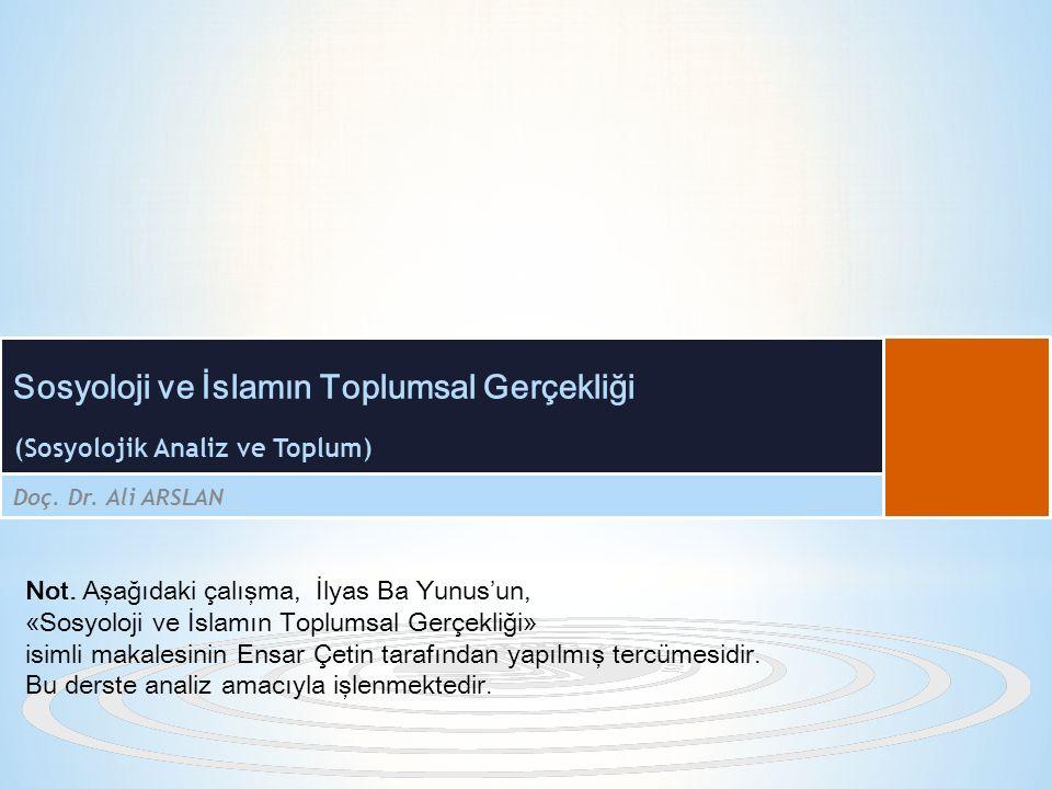 (Sosyolojik Analiz ve Toplum) Doç. Dr. Ali ARSLAN Sosyoloji ve İslamın Toplumsal Gerçekliği Not. Aşağıdaki çalışma, İlyas Ba Yunus'un, «Sosyoloji ve İ