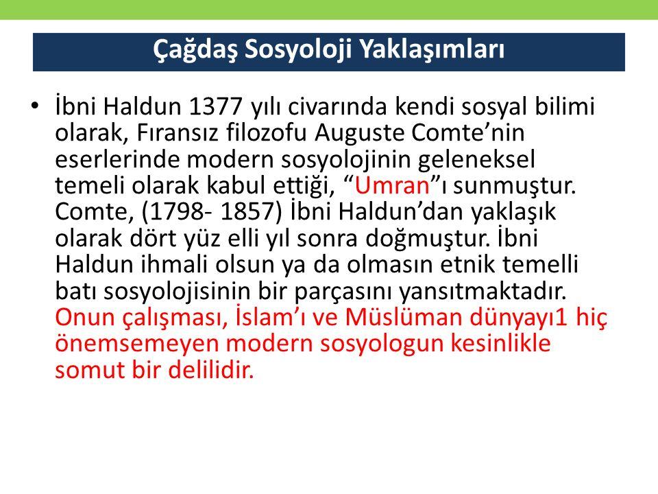 Çağdaş Sosyoloji Yaklaşımları İbni Haldun 1377 yılı civarında kendi sosyal bilimi olarak, Fıransız filozofu Auguste Comte'nin eserlerinde modern sosyo