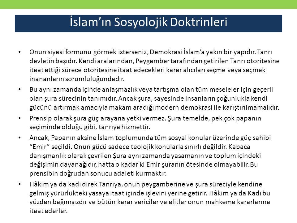 Onun siyasi formunu görmek isterseniz, Demokrasi İslam'a yakın bir yapıdır. Tanrı devletin başıdır. Kendi aralarından, Peygamber tarafından getirilen