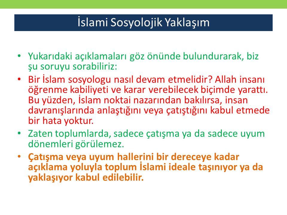 İslami Sosyolojik Yaklaşım Yukarıdaki açıklamaları göz önünde bulundurarak, biz şu soruyu sorabiliriz: Bir İslam sosyologu nasıl devam etmelidir? Alla