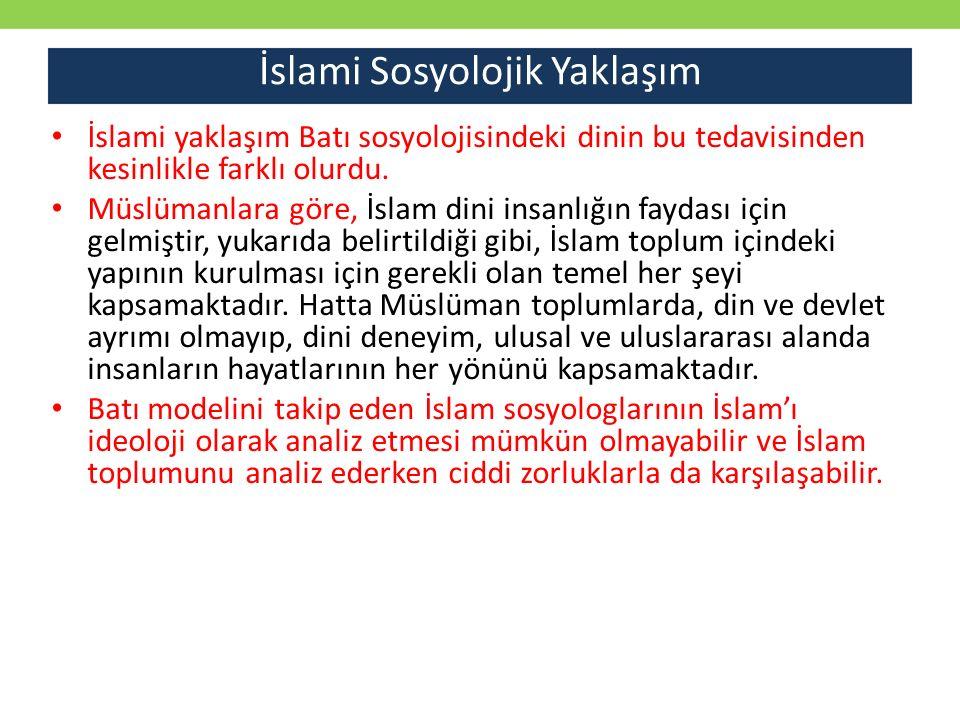 İslami yaklaşım Batı sosyolojisindeki dinin bu tedavisinden kesinlikle farklı olurdu. Müslümanlara göre, İslam dini insanlığın faydası için gelmiştir,