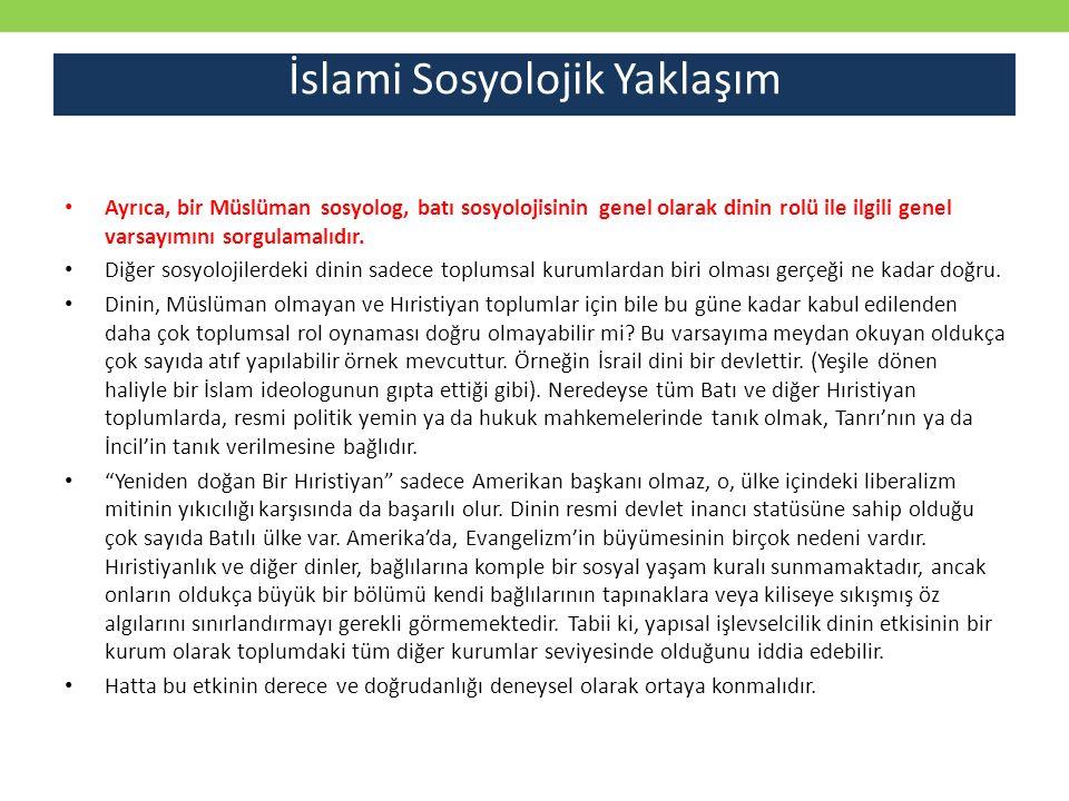 Ayrıca, bir Müslüman sosyolog, batı sosyolojisinin genel olarak dinin rolü ile ilgili genel varsayımını sorgulamalıdır. Diğer sosyolojilerdeki dinin s