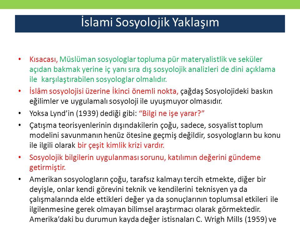 Kısacası, Müslüman sosyologlar topluma pür materyalistlik ve seküler açıdan bakmak yerine iç yanı sıra dış sosyolojik analizleri de dini açıklama ile