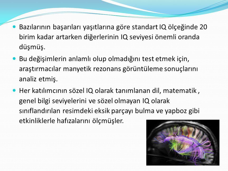 Sonuçta IQ seviyesindeki değişim ile beynin belli bölümlerinin yapılarındaki değişim arasında net bir ilişki olduğunu görmüşler.