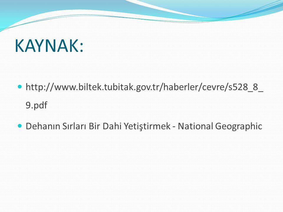 KAYNAK: http://www.biltek.tubitak.gov.tr/haberler/cevre/s528_8_ 9.pdf Dehanın Sırları Bir Dahi Yetiştirmek - National Geographic