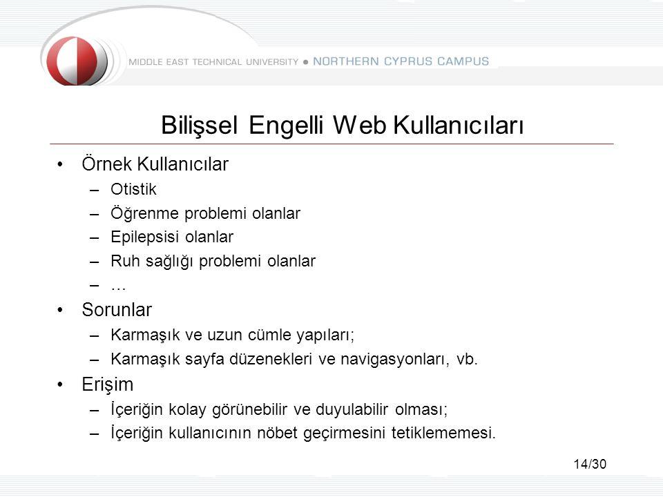 14/30 Bilişsel Engelli Web Kullanıcıları Örnek Kullanıcılar –Otistik –Öğrenme problemi olanlar –Epilepsisi olanlar –Ruh sağlığı problemi olanlar –… So