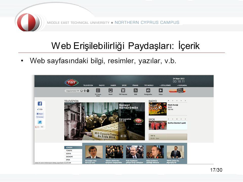 17/30 Web Erişilebilirliği Paydaşları: İçerik Web sayfasındaki bilgi, resimler, yazılar, v.b.