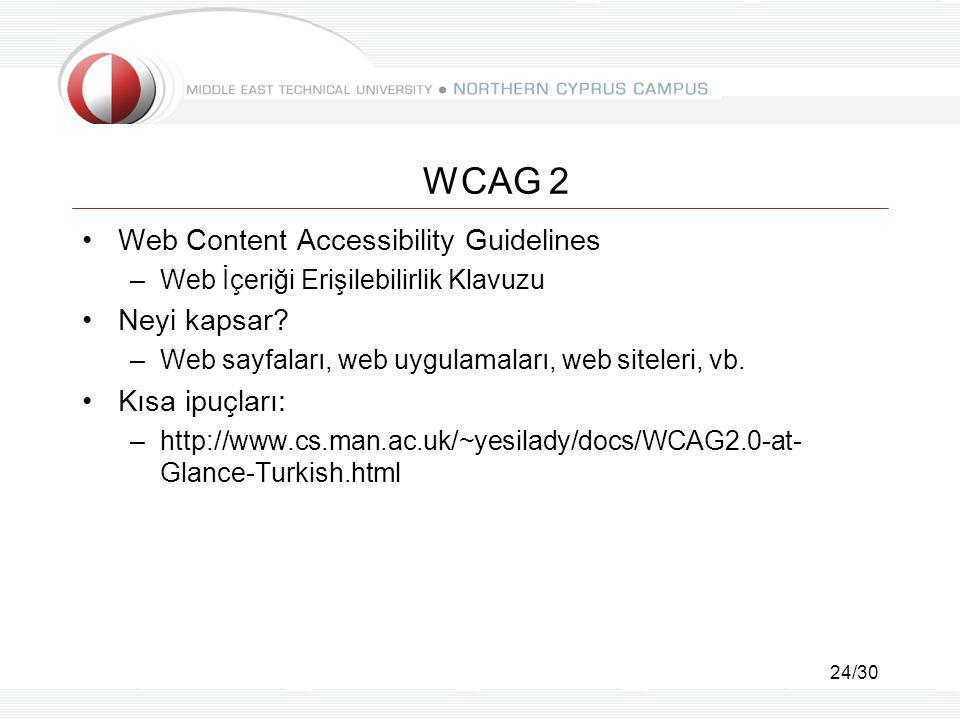 24/30 WCAG 2 Web Content Accessibility Guidelines –Web İçeriği Erişilebilirlik Klavuzu Neyi kapsar? –Web sayfaları, web uygulamaları, web siteleri, vb