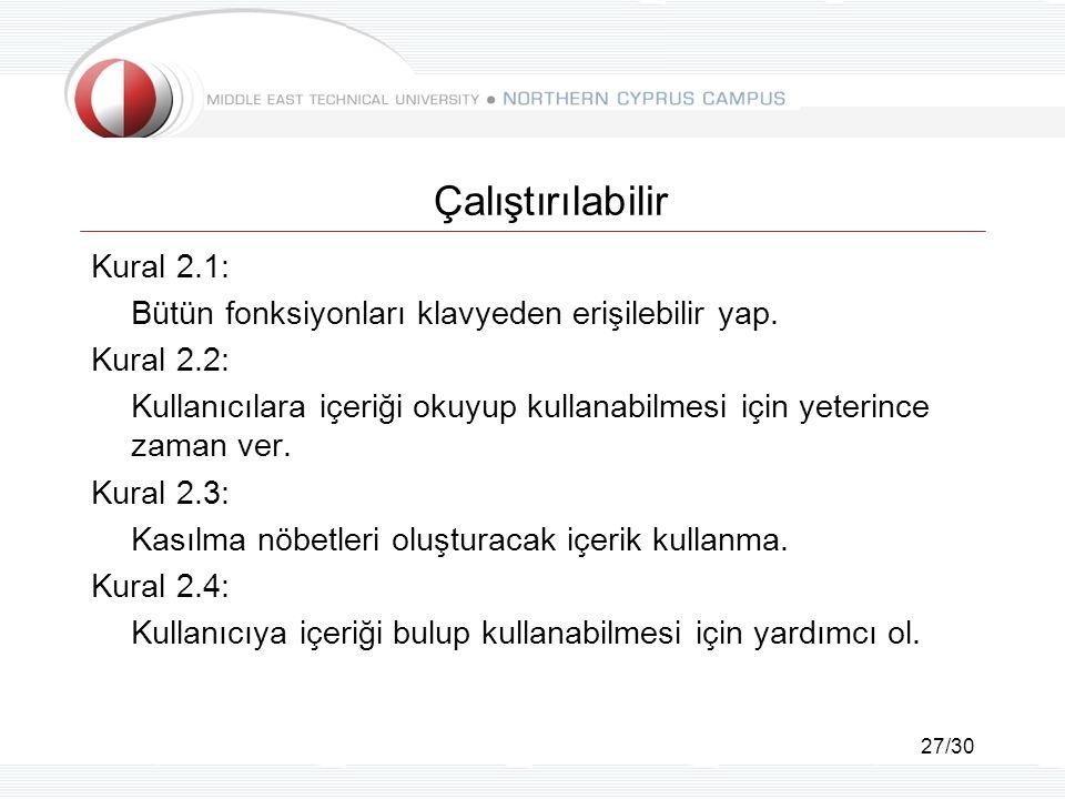 27/30 Çalıştırılabilir Kural 2.1: Bütün fonksiyonları klavyeden erişilebilir yap. Kural 2.2: Kullanıcılara içeriği okuyup kullanabilmesi için yeterinc