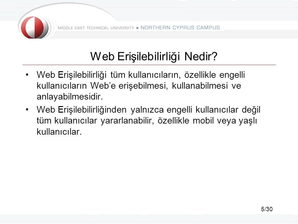 5/30 Web Erişilebilirliği Nedir? Web Erişilebilirliği tüm kullanıcıların, özellikle engelli kullanıcıların Web'e erişebilmesi, kullanabilmesi ve anlay
