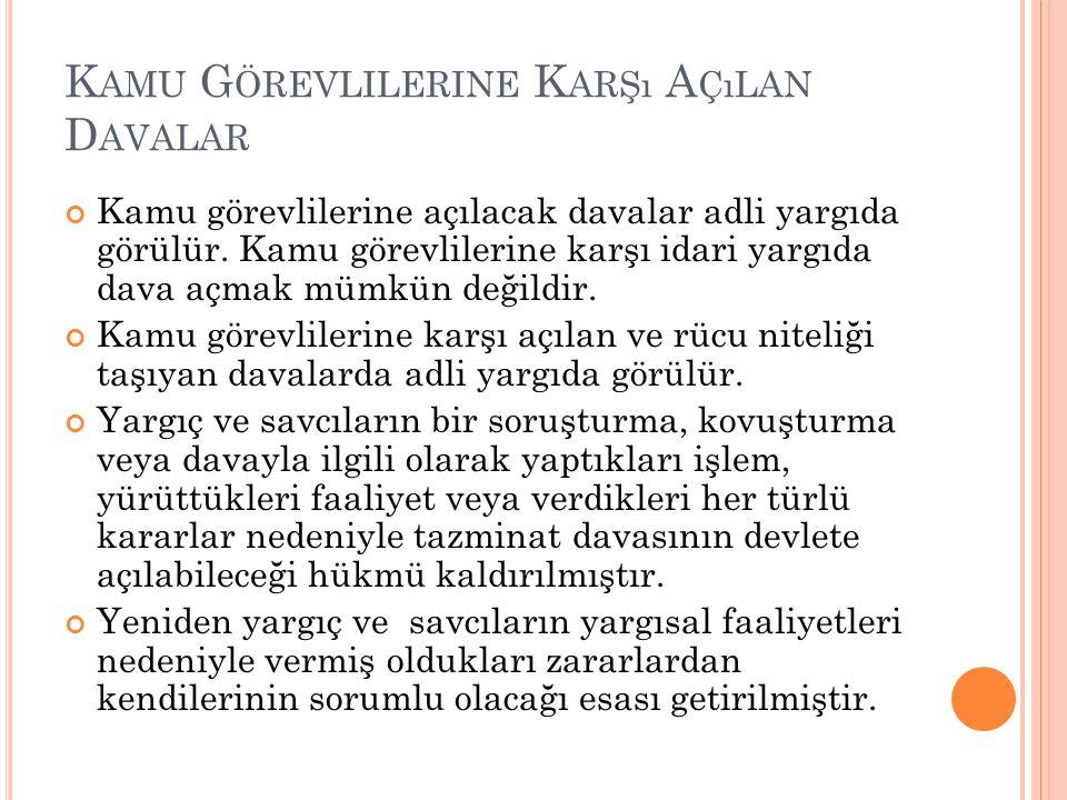 K AMU G ÖREVLILERINE K ARŞı A ÇıLAN D AVALAR Kamu görevlilerine açılacak davalar adli yargıda görülür. Kamu görevlilerine karşı idari yargıda dava açm