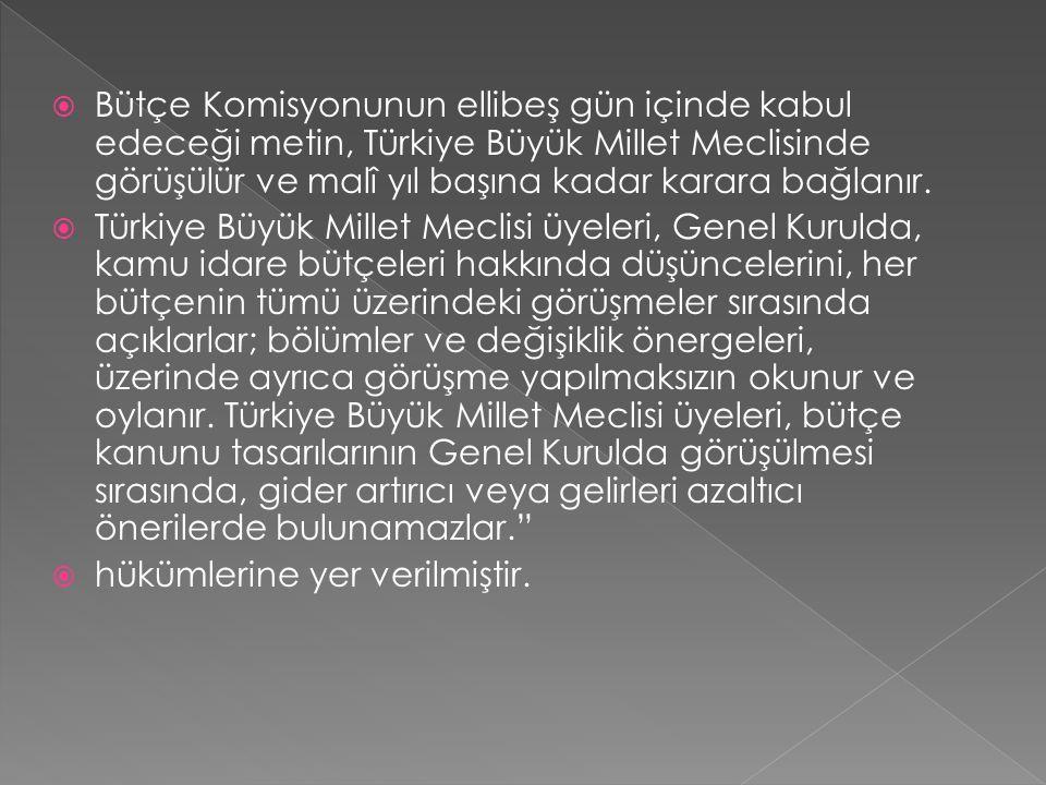  Bütçe Komisyonunun ellibeş gün içinde kabul edeceği metin, Türkiye Büyük Millet Meclisinde görüşülür ve malî yıl başına kadar karara bağlanır.  Tür