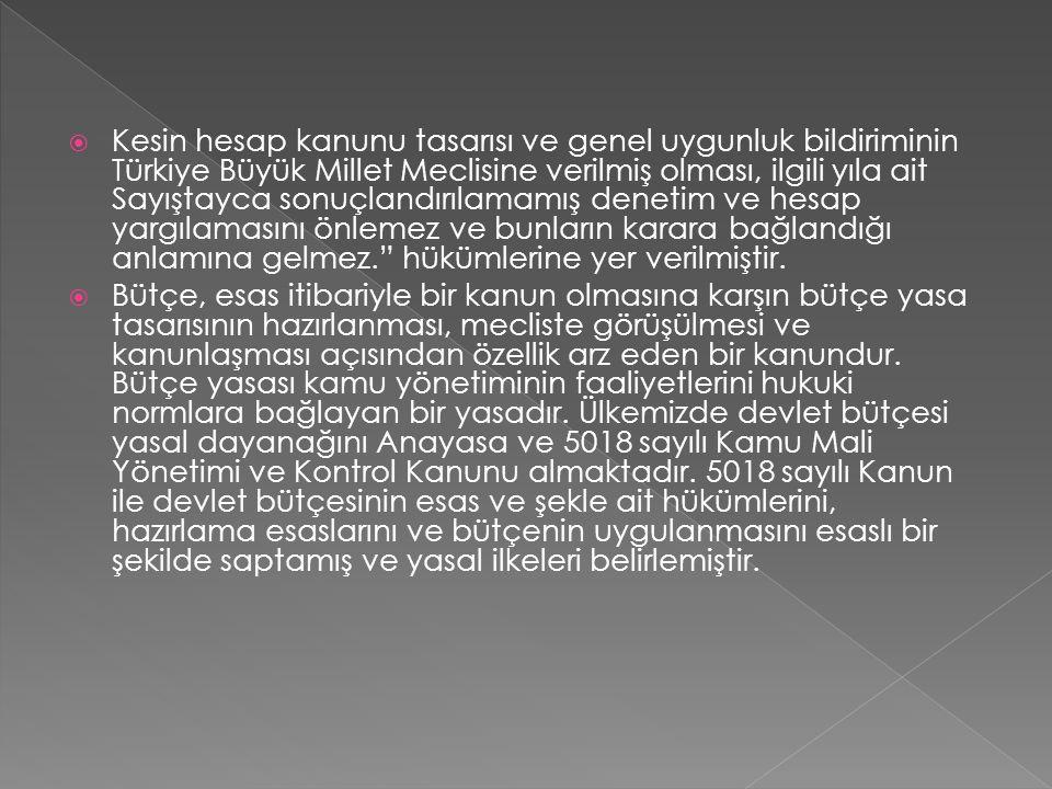  Kesin hesap kanunu tasarısı ve genel uygunluk bildiriminin Türkiye Büyük Millet Meclisine verilmiş olması, ilgili yıla ait Sayıştayca sonuçlandırıla