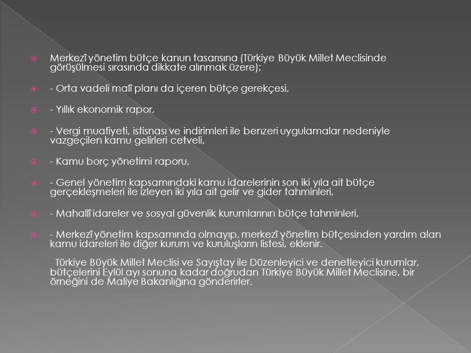  Merkezî yönetim bütçe kanun tasarısına (Türkiye Büyük Millet Meclisinde görüşülmesi sırasında dikkate alınmak üzere);  - Orta vadeli malî planı da