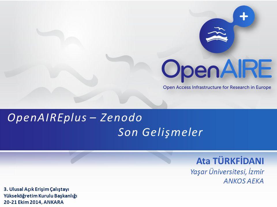 Ata TÜRKFİDANI Yaşar Üniversitesi, İzmir ANKOS AEKA OpenAIREplus – Zenodo Son Gelişmeler 3.