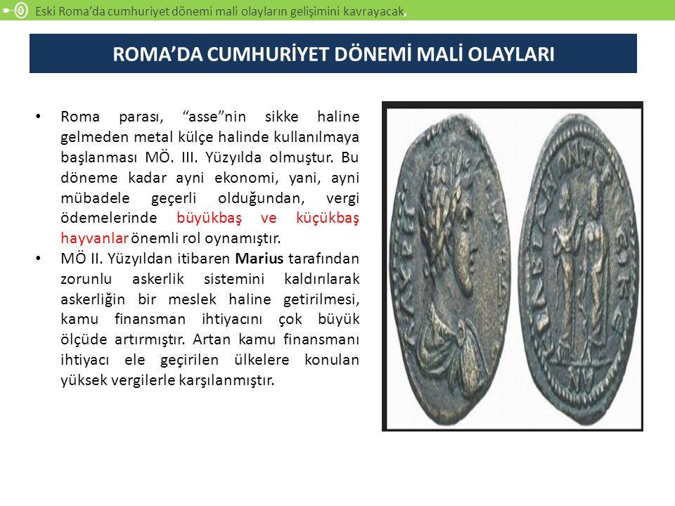"""Eski Roma'da cumhuriyet dönemi mali olayların gelişimini kavrayacak, Roma parası, """"asse""""nin sikke haline gelmeden metal külçe halinde kullanılmaya baş"""