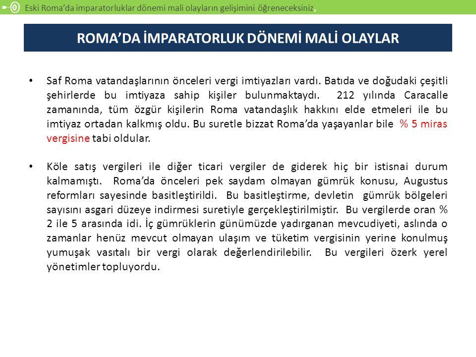 Eski Roma'da imparatorluklar dönemi mali olayların gelişimini öğreneceksiniz, ROMA'DA İMPARATORLUK DÖNEMİ MALİ OLAYLAR Saf Roma vatandaşlarının öncele