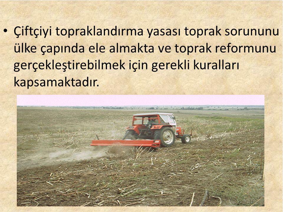 Çiftçiyi topraklandırma yasası toprak sorununu ülke çapında ele almakta ve toprak reformunu gerçekleştirebilmek için gerekli kuralları kapsamaktadır.
