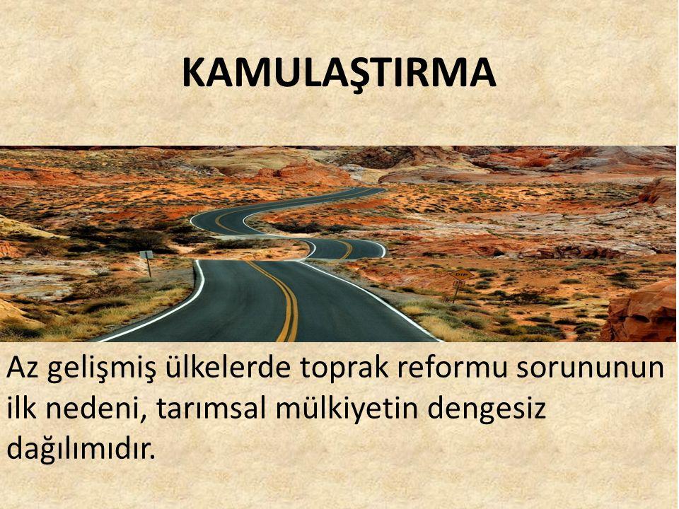 KAMULAŞTIRMA Az gelişmiş ülkelerde toprak reformu sorununun ilk nedeni, tarımsal mülkiyetin dengesiz dağılımıdır.