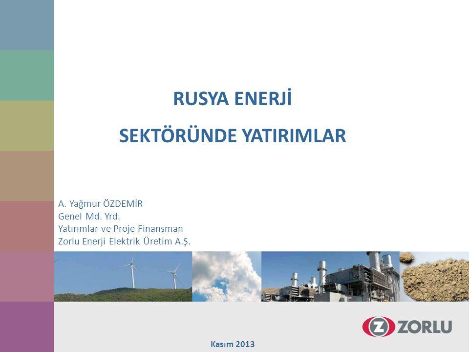 RUSYA ENERJİ SEKTÖRÜNDE YATIRIMLAR Kasım 2013 A.Yağmur ÖZDEMİR Genel Md.