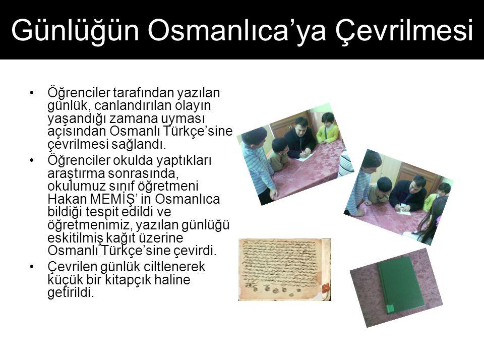 Günlüğün Osmanlıca'ya Çevrilmesi Öğrenciler tarafından yazılan günlük, canlandırılan olayın yaşandığı zamana uyması açısından Osmanlı Türkçe'sine çevrilmesi sağlandı.