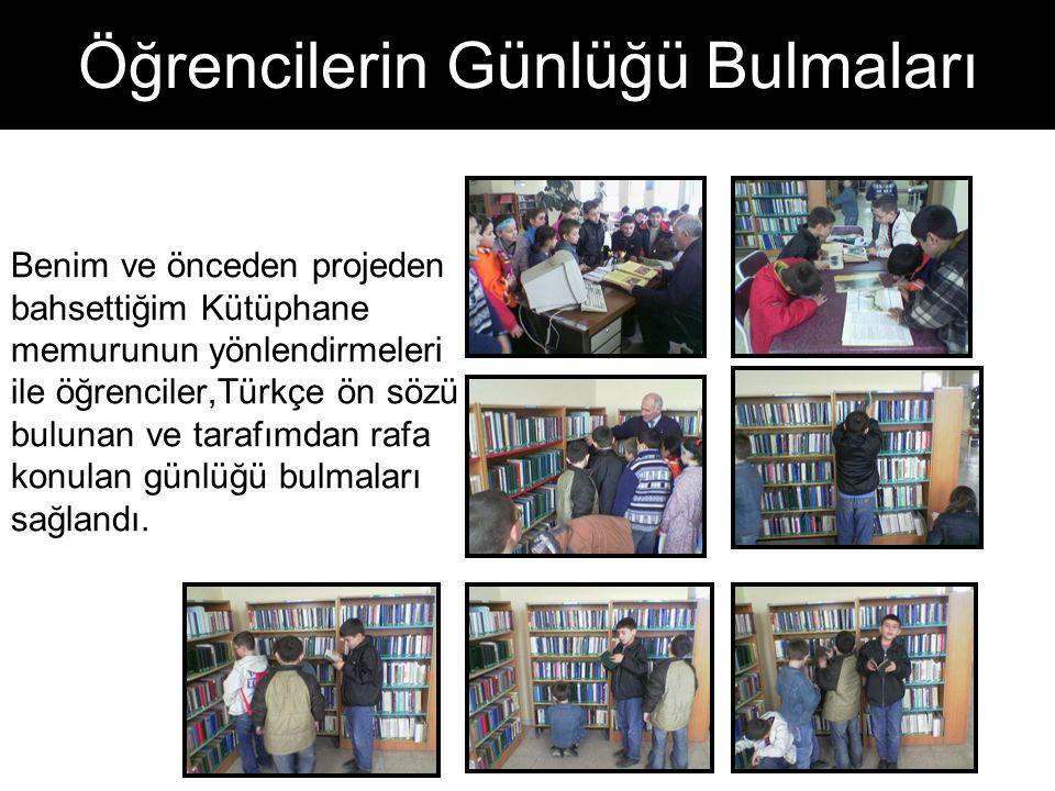Öğrencilerin Günlüğü Bulmaları Benim ve önceden projeden bahsettiğim Kütüphane memurunun yönlendirmeleri ile öğrenciler,Türkçe ön sözü bulunan ve tara