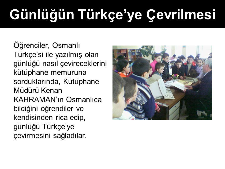 Günlüğün Türkçe'ye Çevrilmesi Öğrenciler, Osmanlı Türkçe'si ile yazılmış olan günlüğü nasıl çevireceklerini kütüphane memuruna sorduklarında, Kütüphan