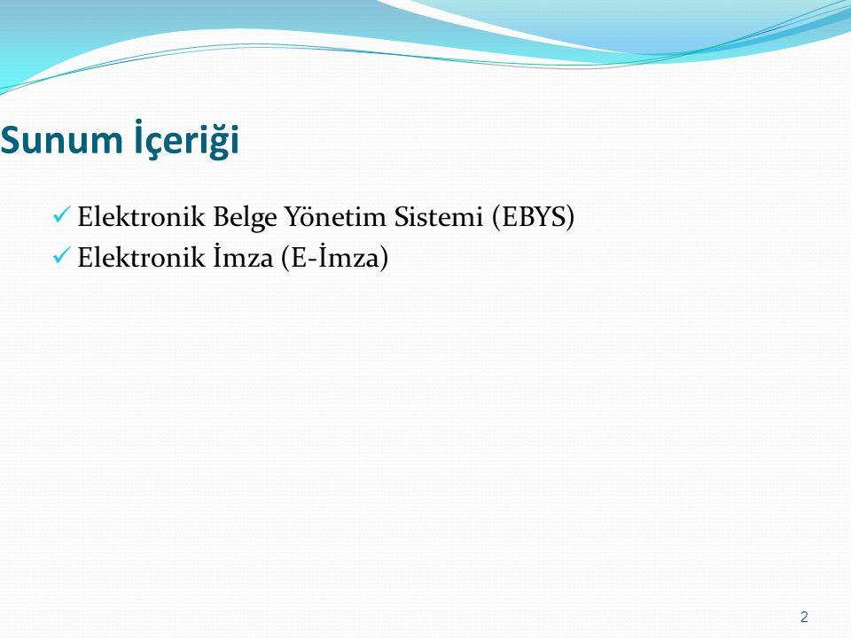 Sunum İçeriği Elektronik Belge Yönetim Sistemi (EBYS) Elektronik İmza (E-İmza) 2