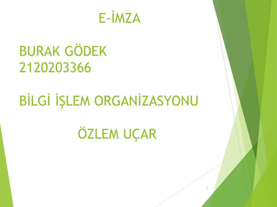 E-İMZA BURAK GÖDEK 2120203366 BİLGİ İŞLEM ORGANİZASYONU ÖZLEM UÇAR 1