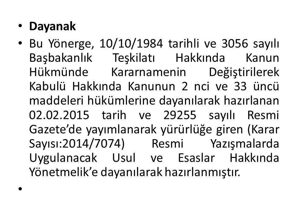 Dayanak Bu Yönerge, 10/10/1984 tarihli ve 3056 sayılı Başbakanlık Teşkilatı Hakkında Kanun Hükmünde Kararnamenin Değiştirilerek Kabulü Hakkında Kanunu