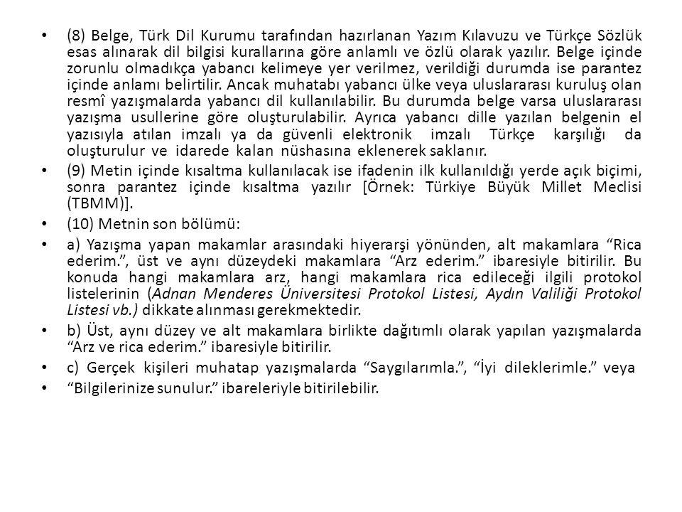 (8) Belge, Türk Dil Kurumu tarafından hazırlanan Yazım Kılavuzu ve Türkçe Sözlük esas alınarak dil bilgisi kurallarına göre anlamlı ve özlü olarak yaz